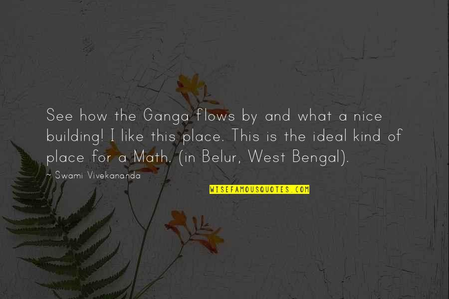 Call Center Life Quotes By Swami Vivekananda: See how the Ganga flows by and what