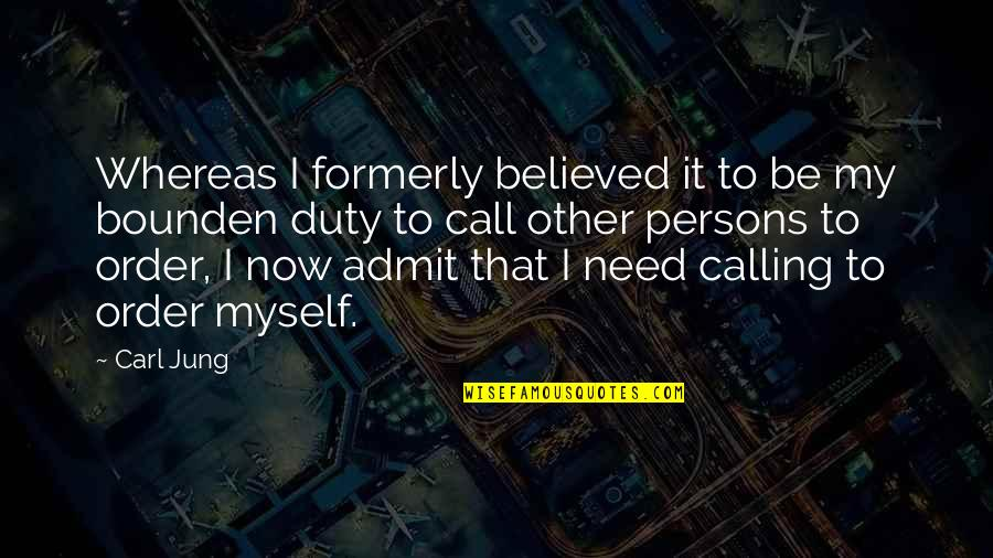 Call For Duty Quotes By Carl Jung: Whereas I formerly believed it to be my