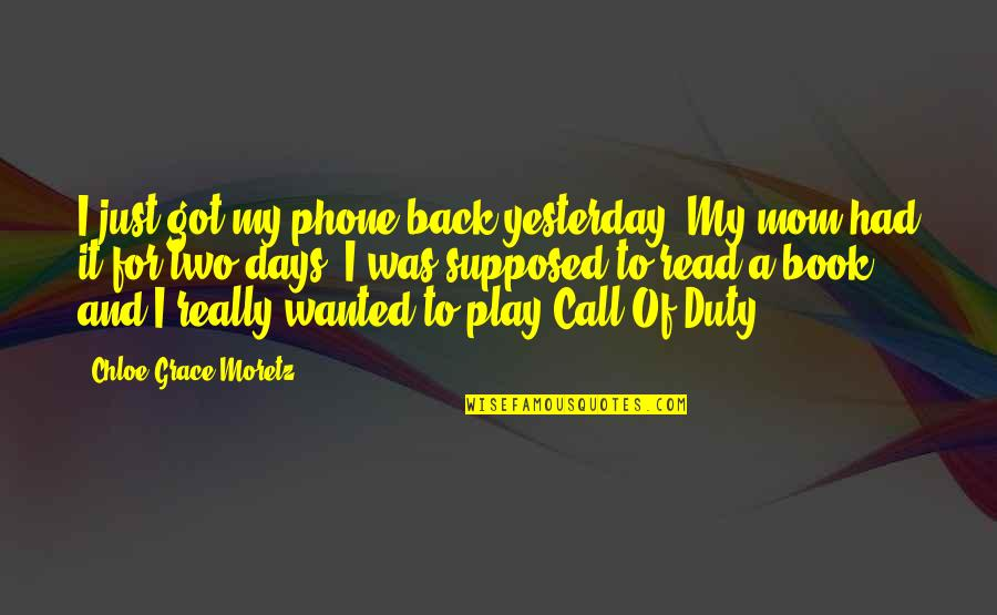 Call For Duty Quotes By Chloe Grace Moretz: I just got my phone back yesterday. My