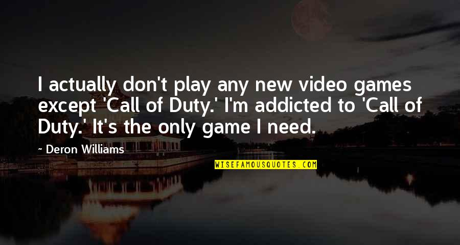 Call For Duty Quotes By Deron Williams: I actually don't play any new video games
