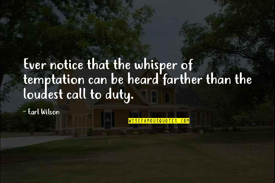 Call For Duty Quotes By Earl Wilson: Ever notice that the whisper of temptation can