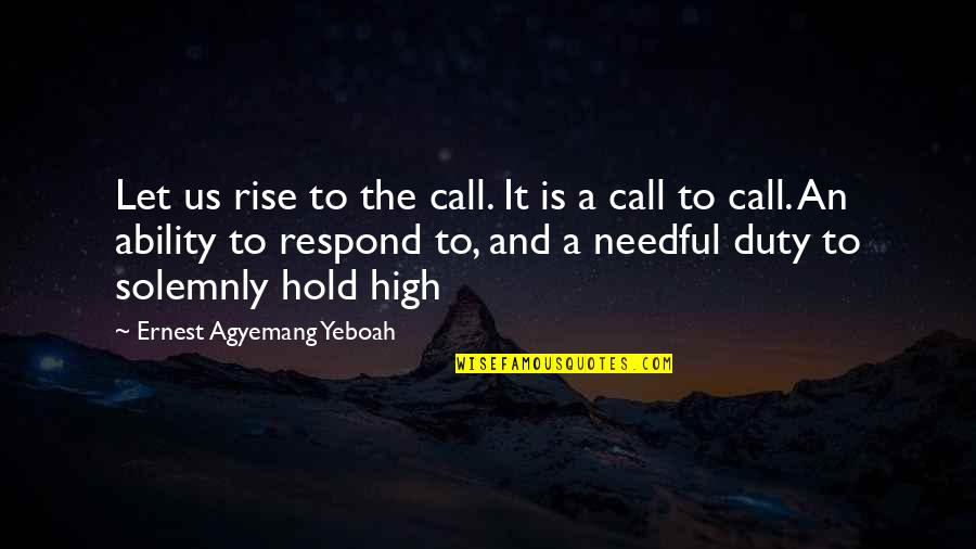 Call For Duty Quotes By Ernest Agyemang Yeboah: Let us rise to the call. It is