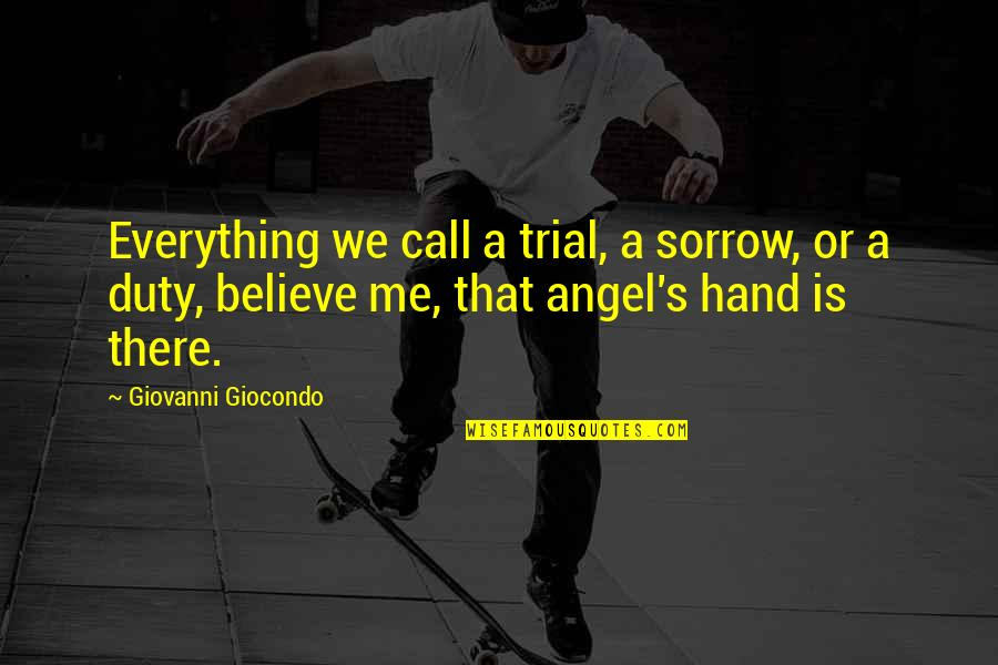 Call For Duty Quotes By Giovanni Giocondo: Everything we call a trial, a sorrow, or
