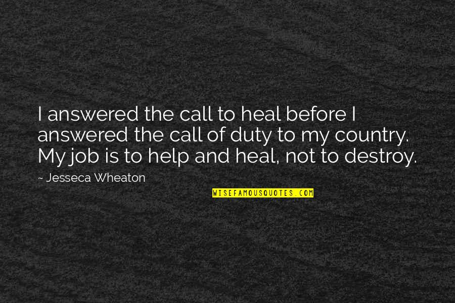 Call For Duty Quotes By Jesseca Wheaton: I answered the call to heal before I