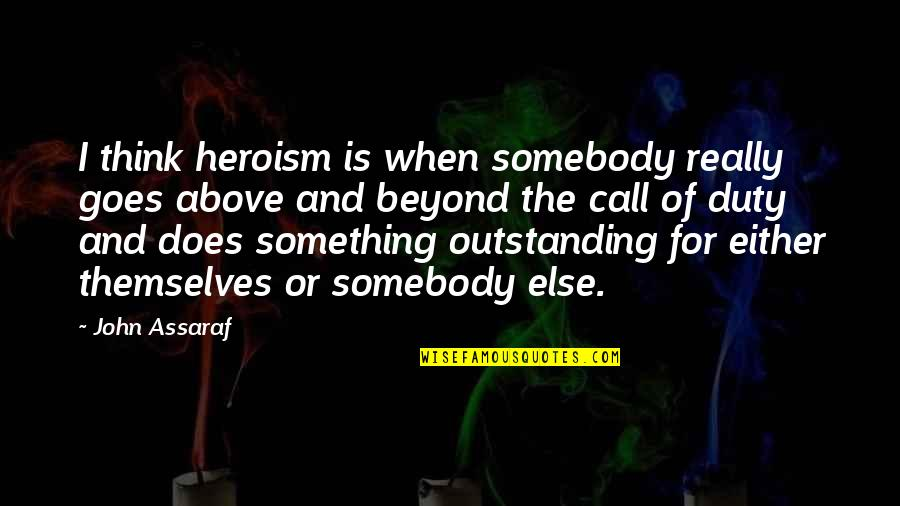 Call For Duty Quotes By John Assaraf: I think heroism is when somebody really goes