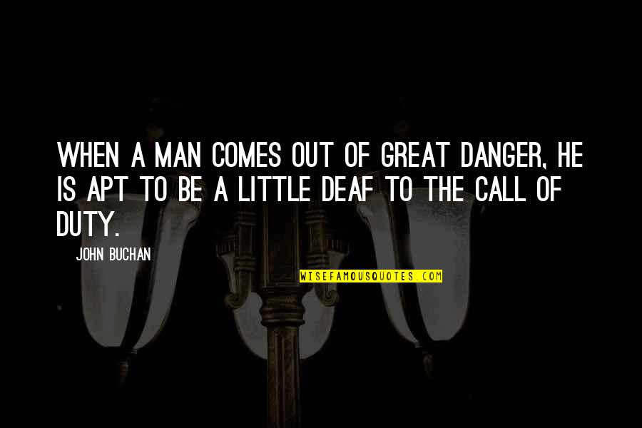 Call For Duty Quotes By John Buchan: When a man comes out of great danger,