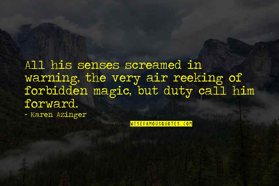 Call For Duty Quotes By Karen Azinger: All his senses screamed in warning, the very