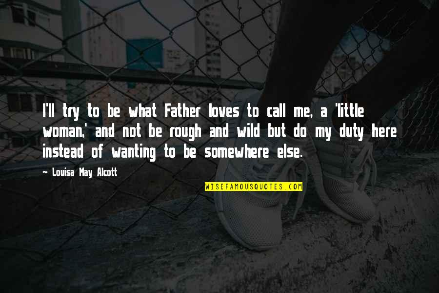 Call For Duty Quotes By Louisa May Alcott: I'll try to be what Father loves to