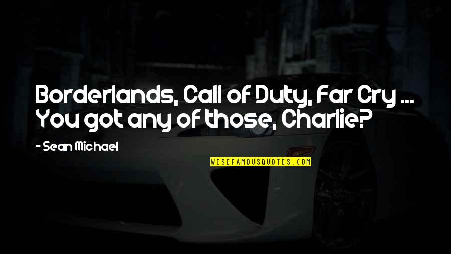 Call For Duty Quotes By Sean Michael: Borderlands, Call of Duty, Far Cry ... You
