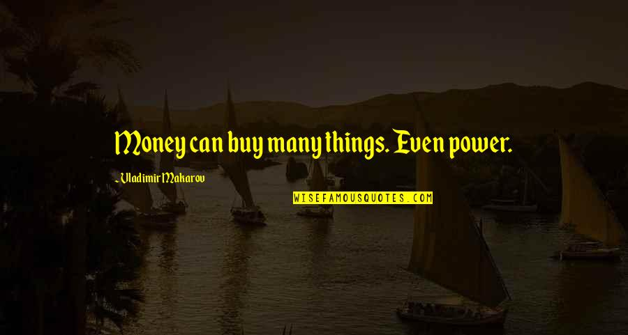 Call For Duty Quotes By Vladimir Makarov: Money can buy many things. Even power.