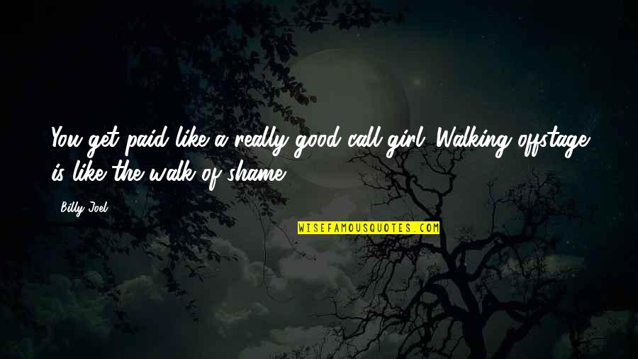 Call Girl Quotes By Billy Joel: You get paid like a really good call