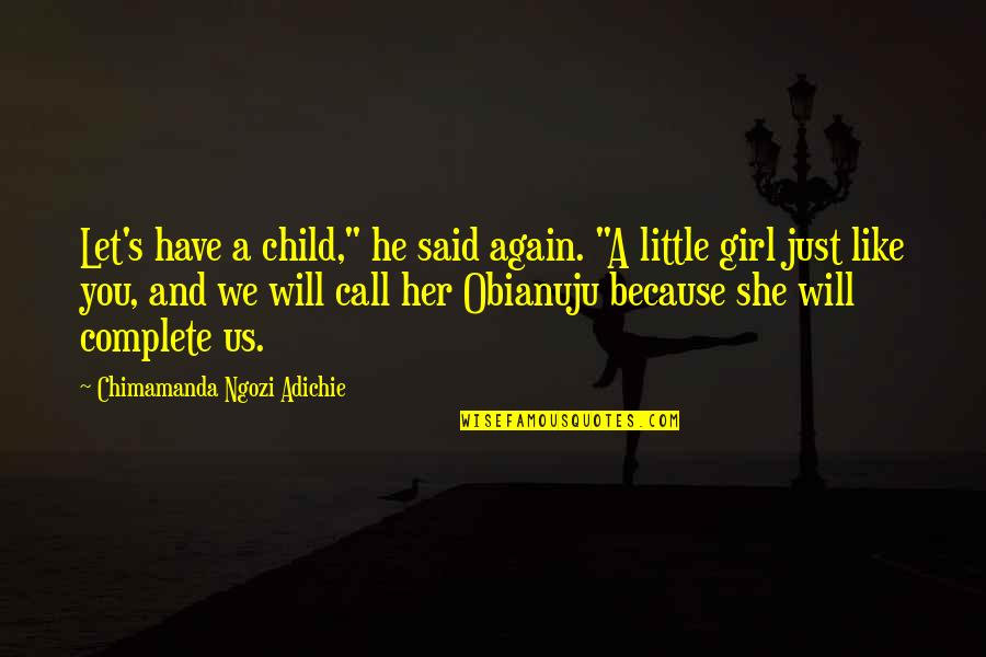 "Call Girl Quotes By Chimamanda Ngozi Adichie: Let's have a child,"" he said again. ""A"