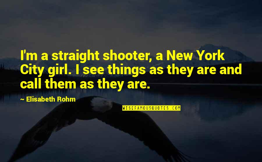 Call Girl Quotes By Elisabeth Rohm: I'm a straight shooter, a New York City
