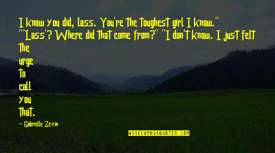 Call Girl Quotes By Gabrielle Zevin: I know you did, lass. You're the toughest