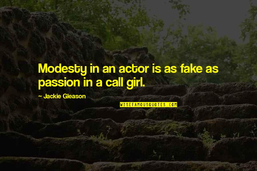 Call Girl Quotes By Jackie Gleason: Modesty in an actor is as fake as