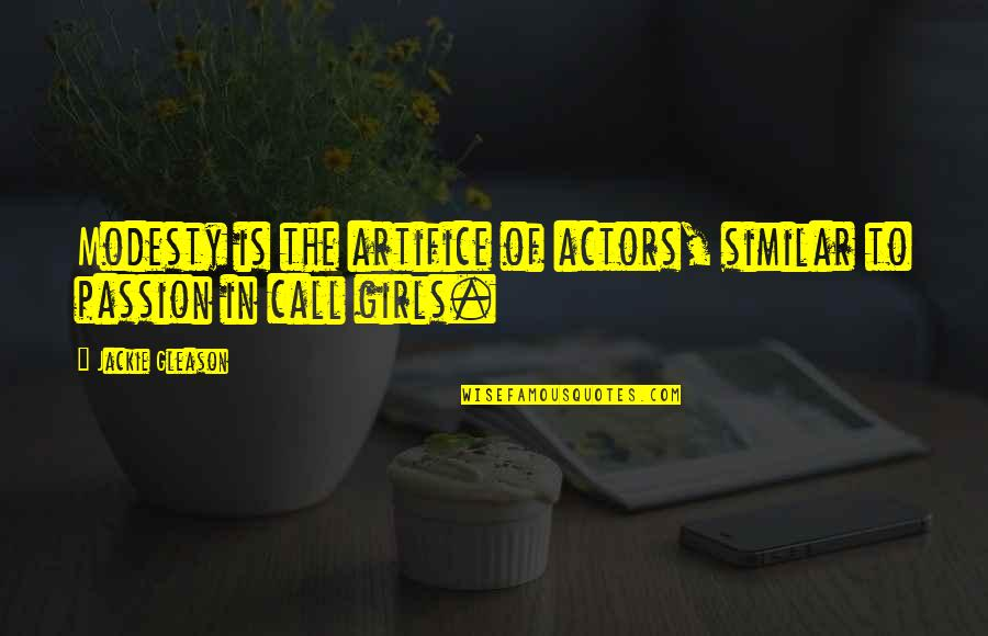 Call Girl Quotes By Jackie Gleason: Modesty is the artifice of actors, similar to