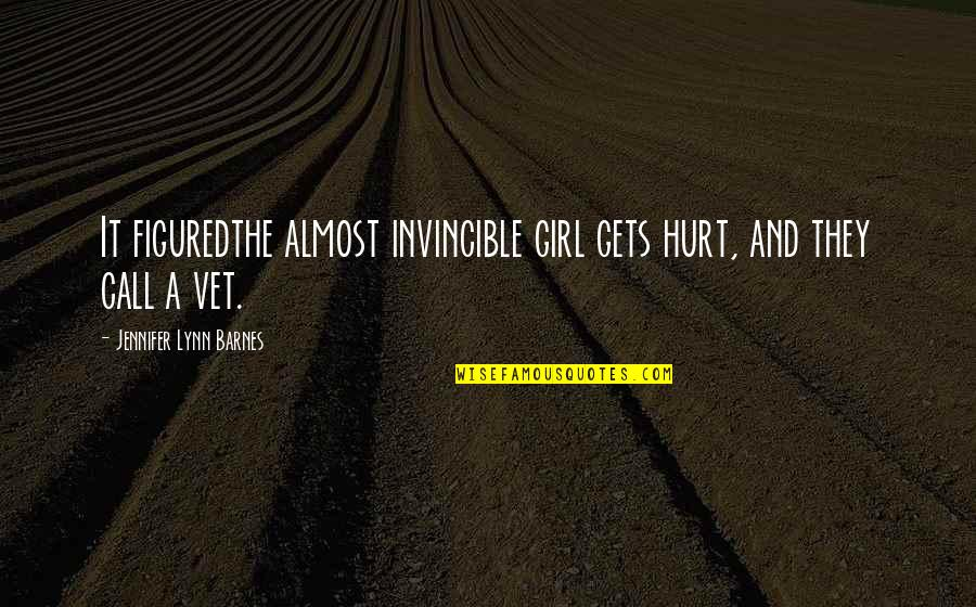 Call Girl Quotes By Jennifer Lynn Barnes: It figuredthe almost invincible girl gets hurt, and