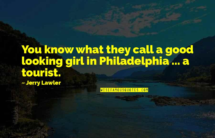 Call Girl Quotes By Jerry Lawler: You know what they call a good looking