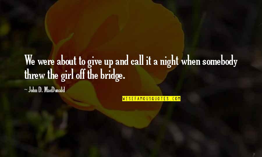 Call Girl Quotes By John D. MacDonald: We were about to give up and call