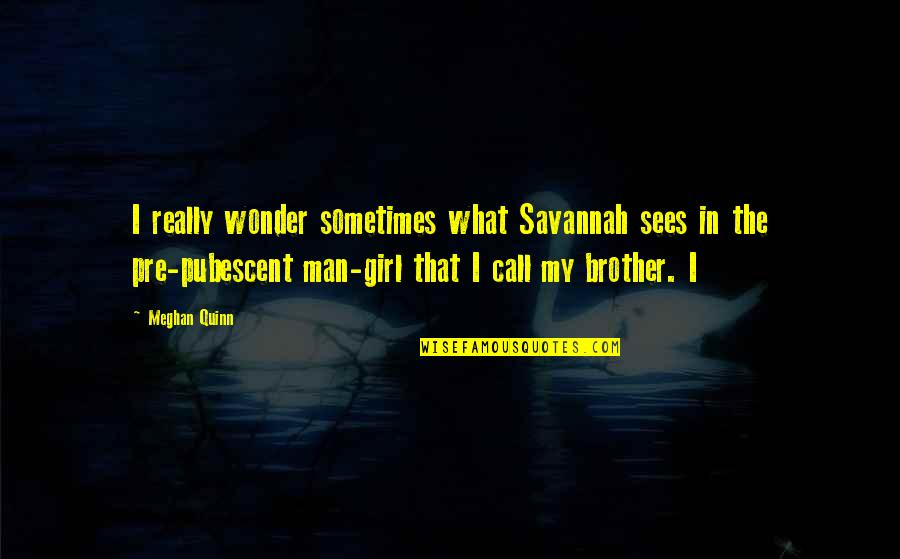 Call Girl Quotes By Meghan Quinn: I really wonder sometimes what Savannah sees in