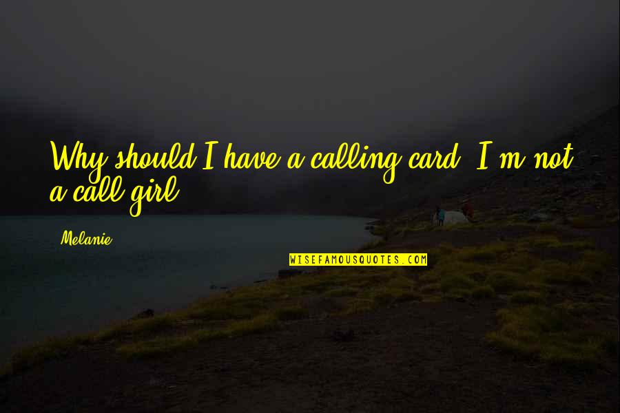 Call Girl Quotes By Melanie: Why should I have a calling card? I'm