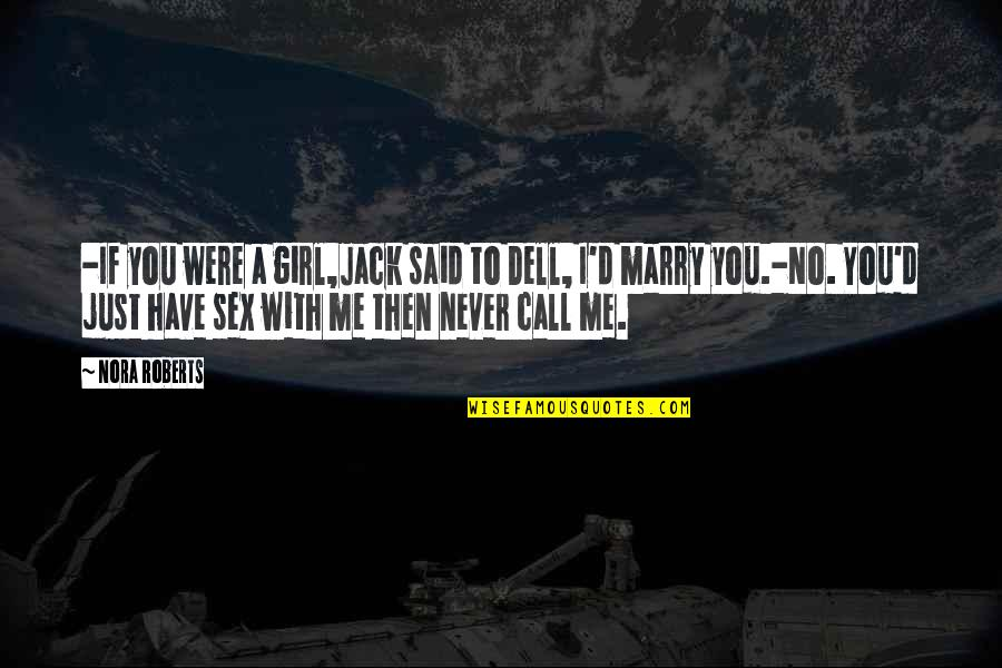 Call Girl Quotes By Nora Roberts: -If you were a girl,Jack said to Dell,