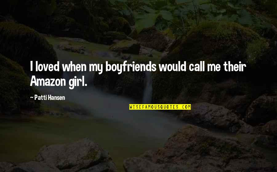 Call Girl Quotes By Patti Hansen: I loved when my boyfriends would call me
