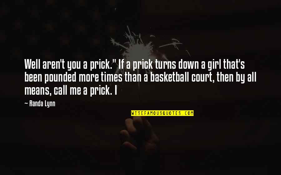 "Call Girl Quotes By Randa Lynn: Well aren't you a prick."" If a prick"
