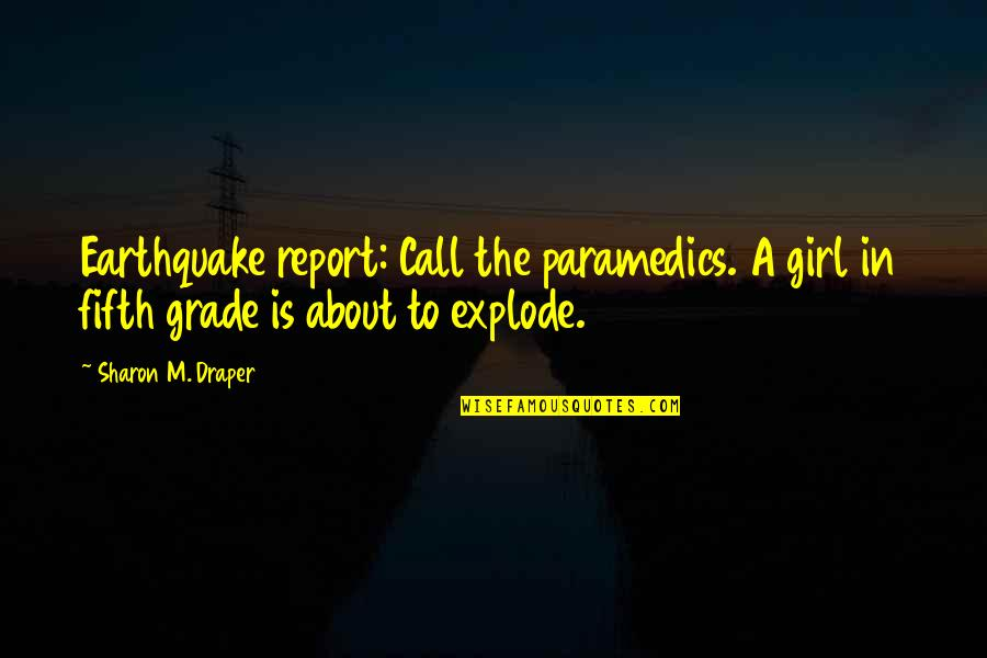Call Girl Quotes By Sharon M. Draper: Earthquake report: Call the paramedics. A girl in
