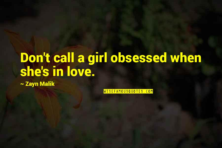 Call Girl Quotes By Zayn Malik: Don't call a girl obsessed when she's in