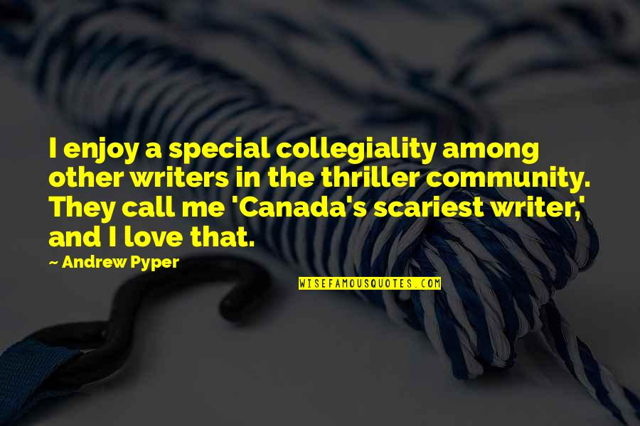 Call Off Love Quotes By Andrew Pyper: I enjoy a special collegiality among other writers