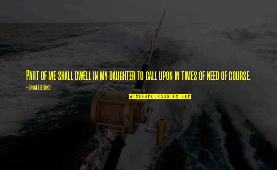 Call Off Love Quotes By Bruce Lee Bond: Part of me shall dwell in my daughter