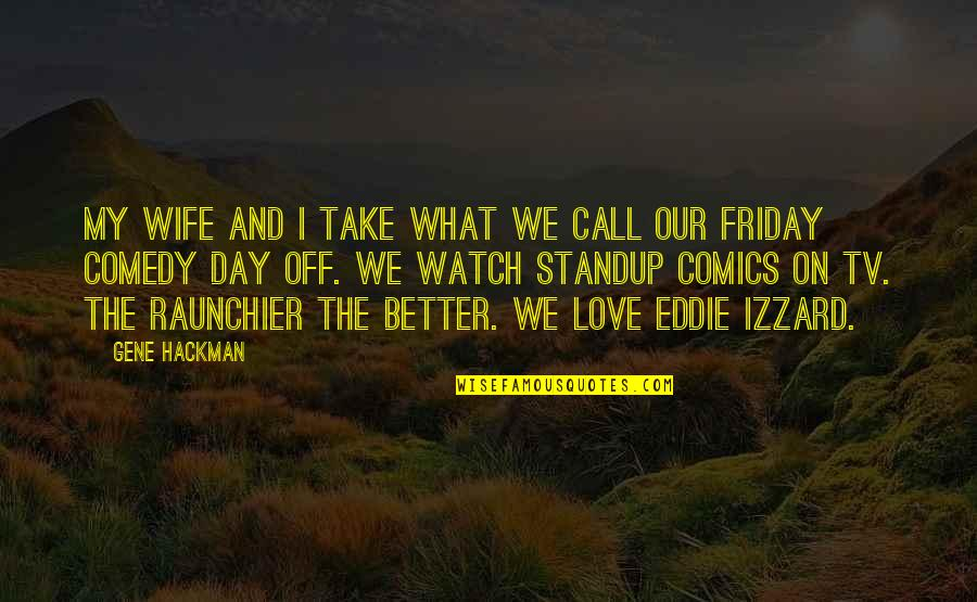Call Off Love Quotes By Gene Hackman: My wife and I take what we call