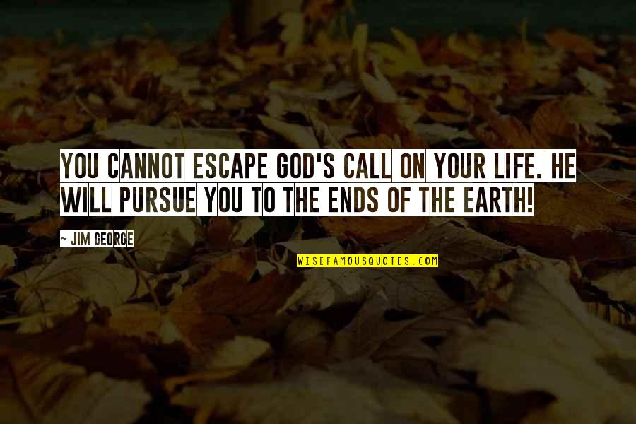 Call Off Love Quotes By Jim George: You cannot escape God's call on your life.