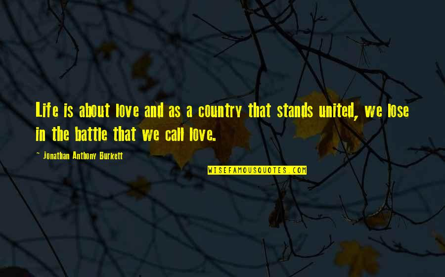 Call Off Love Quotes By Jonathan Anthony Burkett: Life is about love and as a country