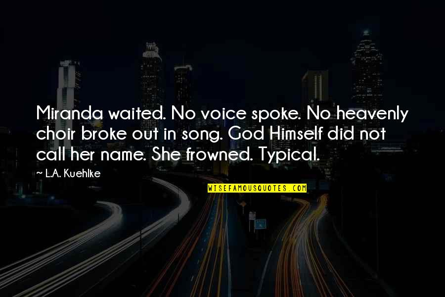 Call Off Love Quotes By L.A. Kuehlke: Miranda waited. No voice spoke. No heavenly choir