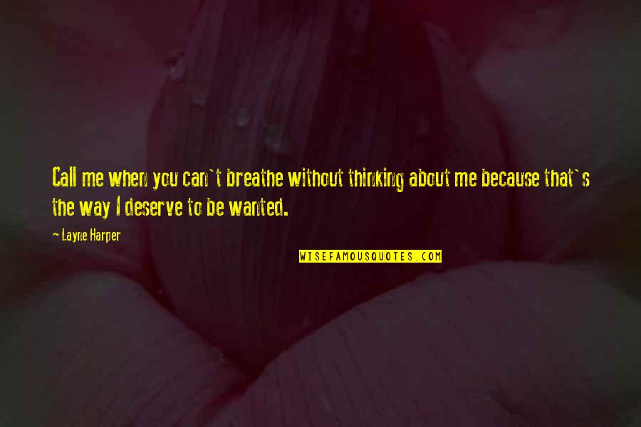 Call Off Love Quotes By Layne Harper: Call me when you can't breathe without thinking