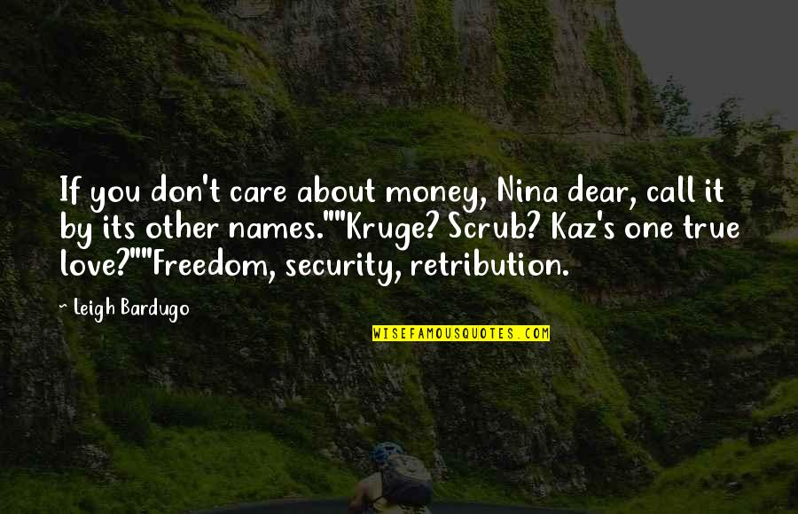 Call Off Love Quotes By Leigh Bardugo: If you don't care about money, Nina dear,