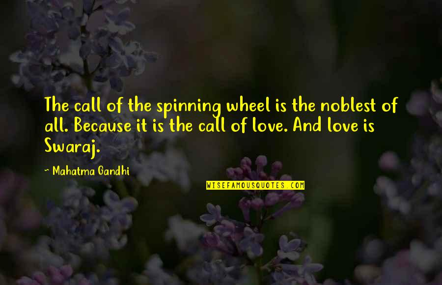 Call Off Love Quotes By Mahatma Gandhi: The call of the spinning wheel is the