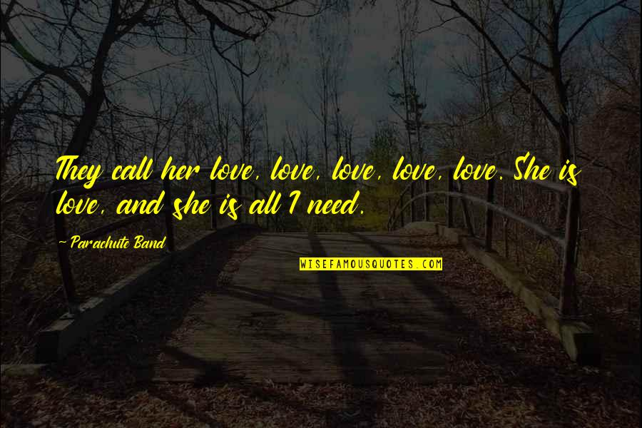 Call Off Love Quotes By Parachute Band: They call her love, love, love, love, love.