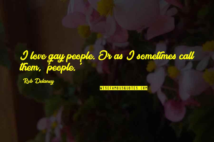Call Off Love Quotes By Rob Delaney: I love gay people. Or as I sometimes