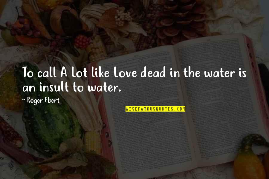 Call Off Love Quotes By Roger Ebert: To call A Lot like Love dead in