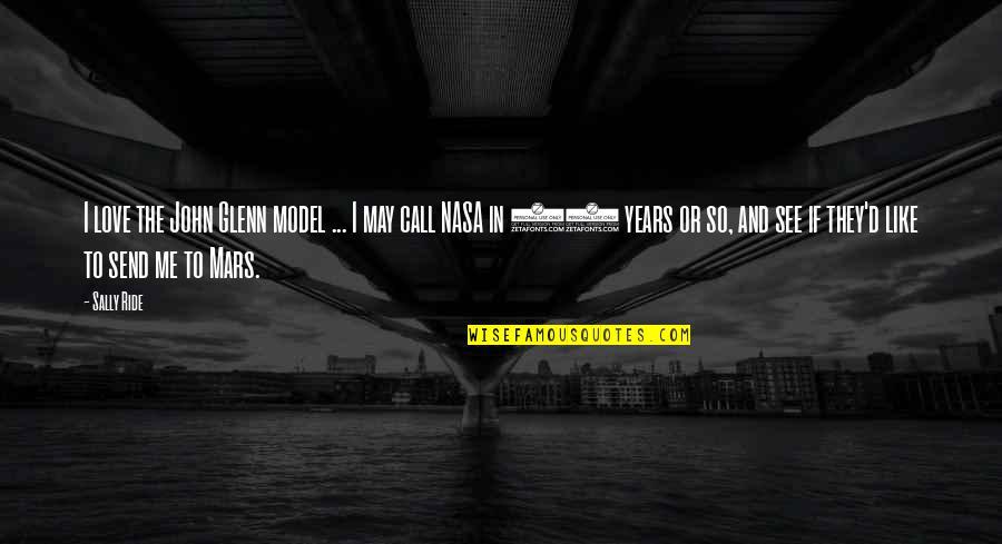 Call Off Love Quotes By Sally Ride: I love the John Glenn model ... I