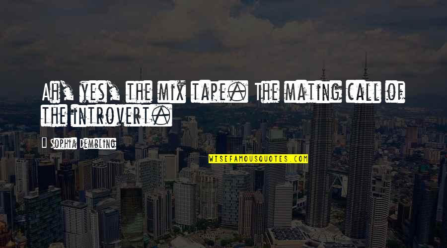 Call Off Love Quotes By Sophia Dembling: Ah, yes, the mix tape. The mating call