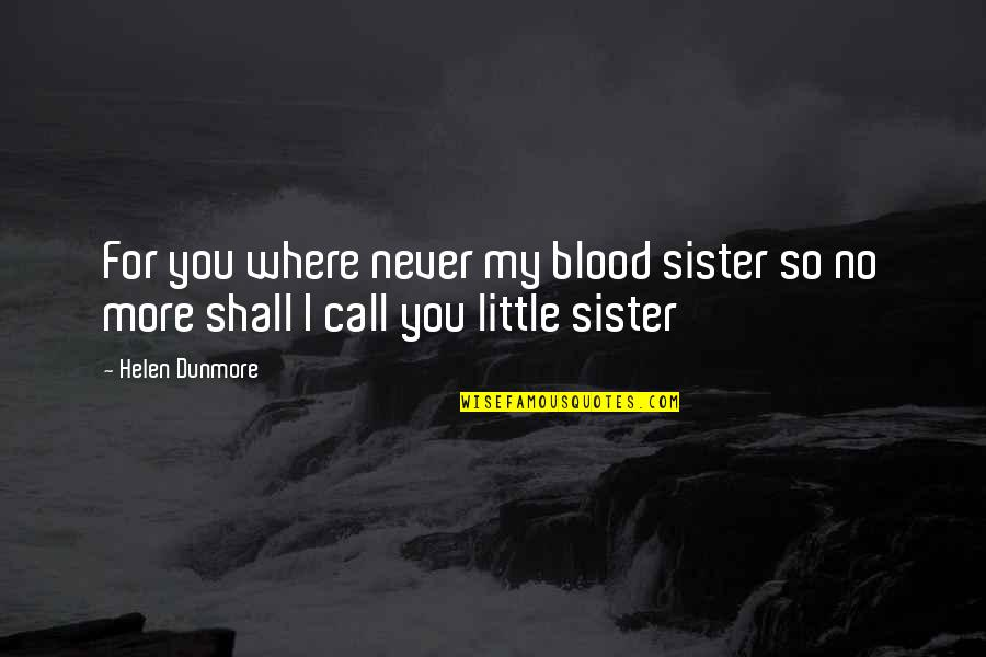 Call Your Sister Quotes By Helen Dunmore: For you where never my blood sister so