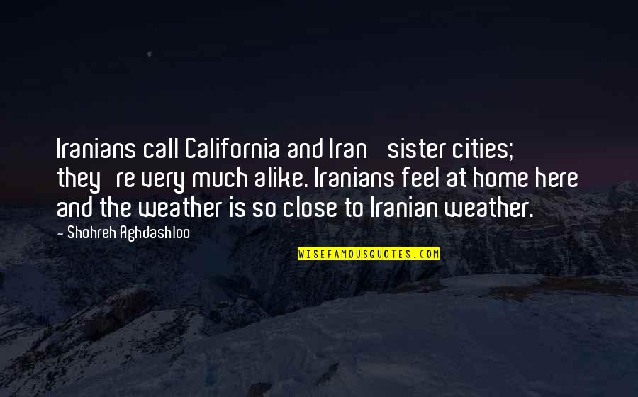 Call Your Sister Quotes By Shohreh Aghdashloo: Iranians call California and Iran 'sister cities;' they're