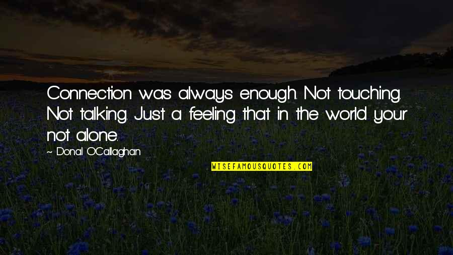 Callaghan Quotes By Donal O'Callaghan: Connection was always enough. Not touching. Not talking.