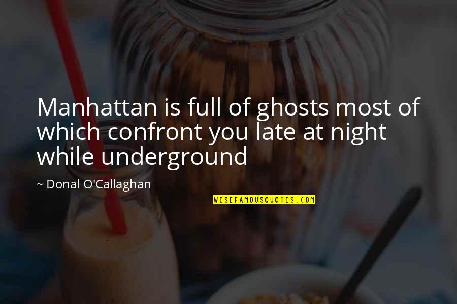 Callaghan Quotes By Donal O'Callaghan: Manhattan is full of ghosts most of which