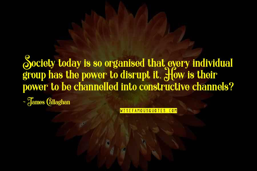 Callaghan Quotes By James Callaghan: Society today is so organised that every individual