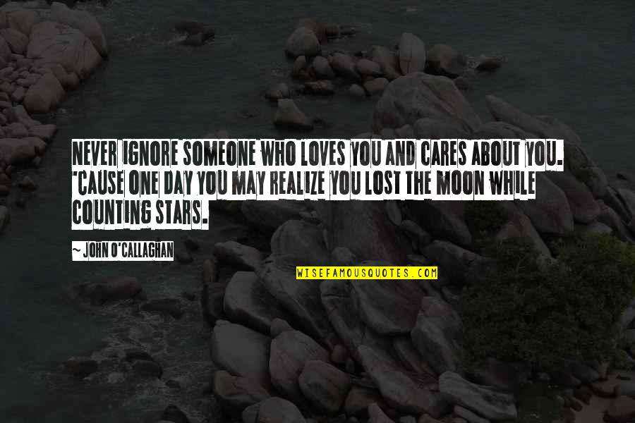 Callaghan Quotes By John O'Callaghan: Never ignore someone who loves you and cares
